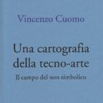 Vincenzo Cuomo e la cartografia della tecno-arte: un viaggio nel campo del non simbolico